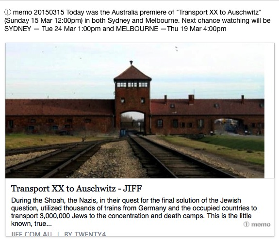 ① memo 20150315 Today was the Australia premiere of %22Transport XX to Auschwitz""